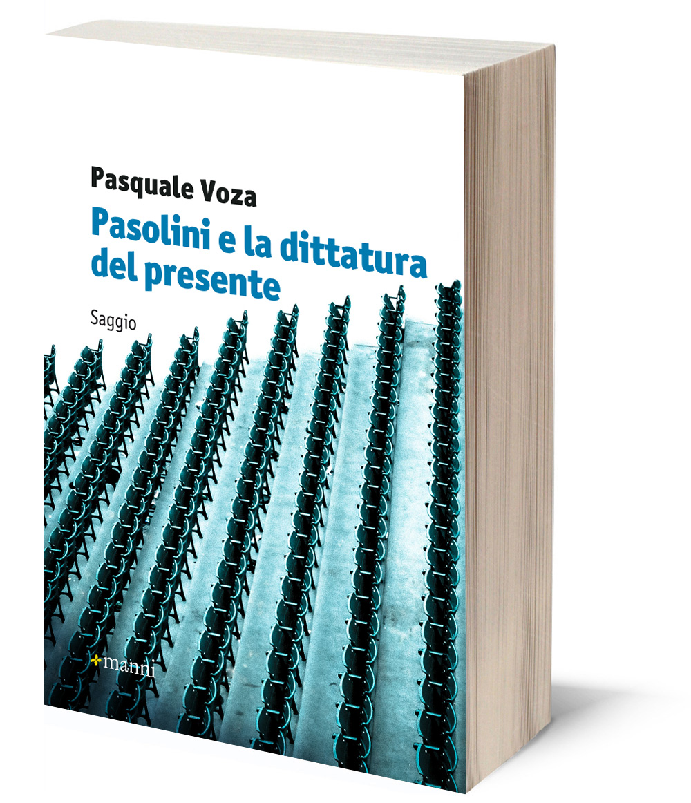 """""""Pasolini e la dittatura del presente"""" di Pasquale Voza"""